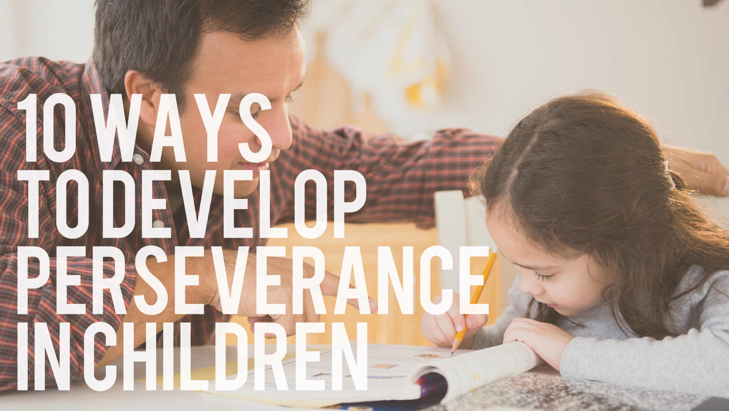 10 Ways to Develop Perseverance in Children