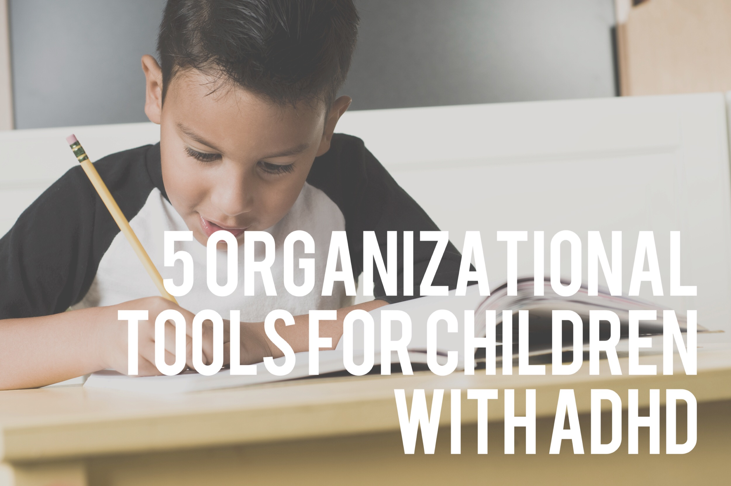 5 Organizational Tools for Children with ADHD