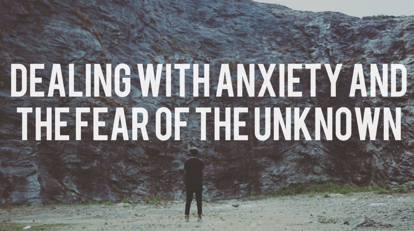Dealing with Anxiety and the Fear of the Unknown