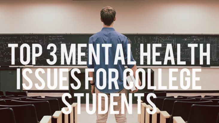 Top 3 Mental Health Issues for College Students